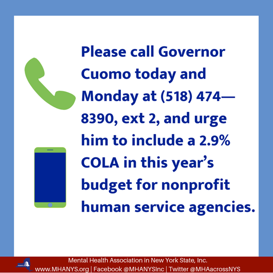 MH Update – 1/11/19 – With the State Budget Coming out this Tuesday, we need your grassroots advocacy to call the Governor and urge support for a COLA for the Human Services Workforce. Please take a minute to call and raise your voice in support of our Workforce